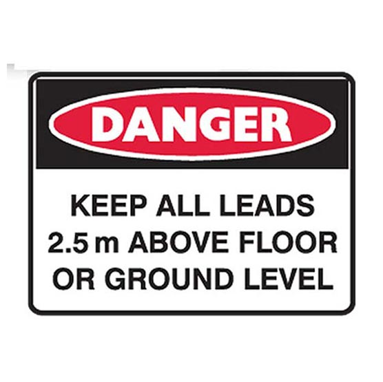 Site Sign Danger Keep All Leads 2.5m Above Floor or Ground Level 600x450mm